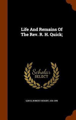 Life and Remains of the REV. R. H. Quick; af Robert Hebert 1831-1891 Quick