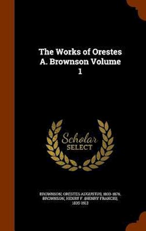 The Works of Orestes A. Brownson Volume 1 af Orestes Augustus 1803-1876 Brownson