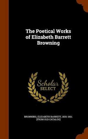 The Poetical Works of Elizabeth Barrett Browning af Elizabeth Barrett 1806-1861 Browning