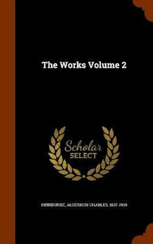 The Works Volume 2 af Algernon Charles 1837-1909 Swinburne