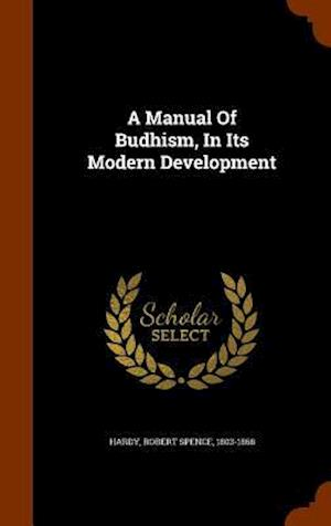 A Manual of Budhism, in Its Modern Development af Robert Spence 1803-1868 Hardy