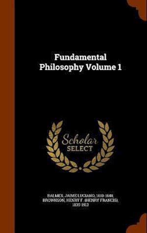 Fundamental Philosophy Volume 1 af Jaime Luciano 1810-1848 Balmes