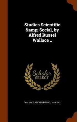 Studies Scientific & Social, by Alfred Russel Wallace .. af Alfred Russel 1823-1913 Wallace