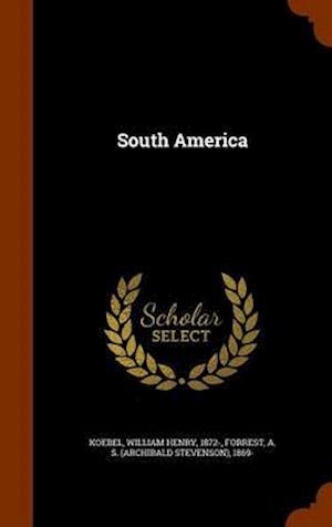 South America af William Henry 1872- Koebel