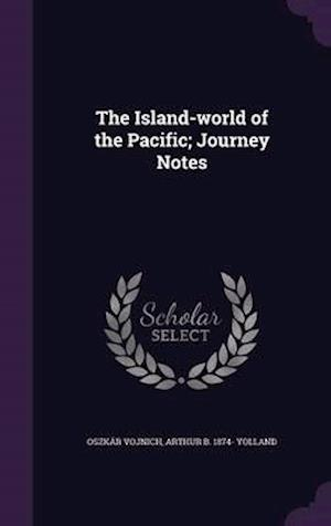 The Island-World of the Pacific; Journey Notes af Oszkar Vojnich