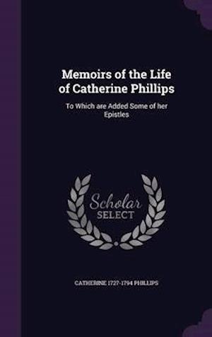 Memoirs of the Life of Catherine Phillips af Catherine 1727-1794 Phillips