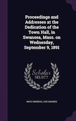Proceedings and Addresses at the Dedication of the Town Hall, in Swansea, Mass. on Wednesday, September 9, 1891 af Mass Swansea, Job Gardner