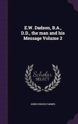 E.W. Dadson, B.A., D.D., the Man and His Message Volume 2 af Jones Hughes Farmer