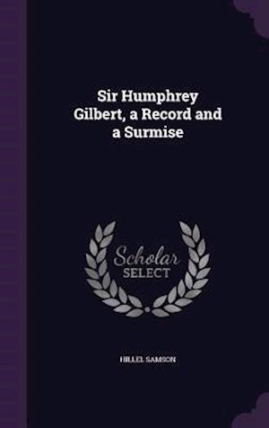 Sir Humphrey Gilbert, a Record and a Surmise af Hillel Samson