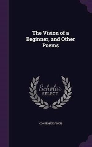 The Vision of a Beginner, and Other Poems af Constance Finch