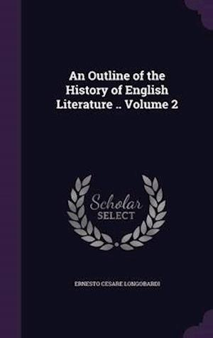 An Outline of the History of English Literature .. Volume 2 af Ernesto Cesare Longobardi