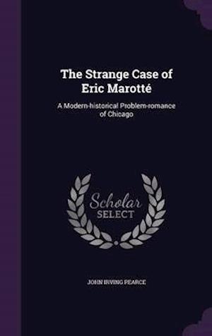The Strange Case of Eric Marotte af John Irving Pearce