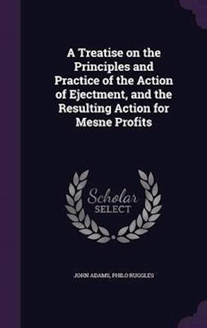 A Treatise on the Principles and Practice of the Action of Ejectment, and the Resulting Action for Mesne Profits af John Adams Former Owner., Philo Ruggles