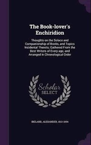 The Book-Lover's Enchiridion af Alexander 1810-1894 Ireland