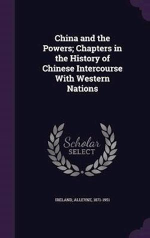 China and the Powers; Chapters in the History of Chinese Intercourse with Western Nations af Alleyne 1871-1951 Ireland