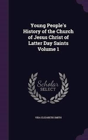 Young People's History of the Church of Jesus Christ of Latter Day Saints Volume 1 af Vida Elizabeth Smith