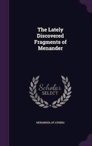 The Lately Discovered Fragments of Menander af Of Athens Menander
