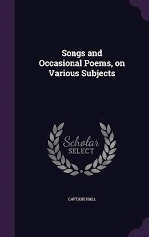 Songs and Occasional Poems, on Various Subjects af Captain Hall