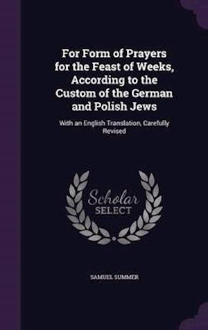 For Form of Prayers for the Feast of Weeks, According to the Custom of the German and Polish Jews af Samuel Summer
