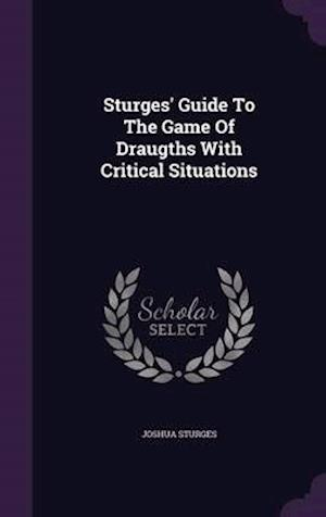 Sturges' Guide to the Game of Draugths with Critical Situations af Joshua Sturges