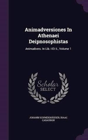 Animadversiones in Athenaei Deipnosophistas af Johann Schweighauser