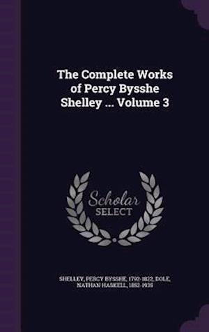 The Complete Works of Percy Bysshe Shelley ... Volume 3 af Percy Bysshe 1792-1822 Shelley