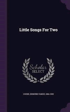 Little Songs for Two af Edmund Vance 1866-1932 Cooke