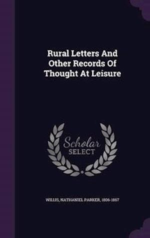 Rural Letters and Other Records of Thought at Leisure af Nathaniel Parker 1806-1867 Willis