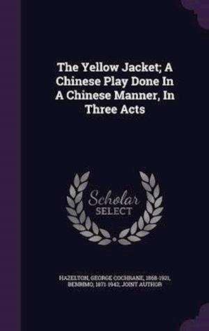 The Yellow Jacket; A Chinese Play Done in a Chinese Manner, in Three Acts af George Cochrane 1868-1921 Hazelton