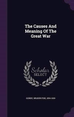The Causes and Meaning of the Great War af Wilbur Fisk 1854-1929 Gordy