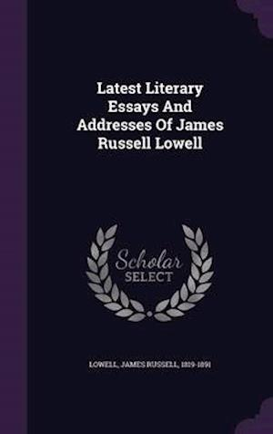 Latest Literary Essays and Addresses of James Russell Lowell af James Russell 1819-1891 Lowell