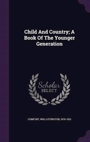 Child and Country; A Book of the Younger Generation af Will Levington 1878-1932 Comfort