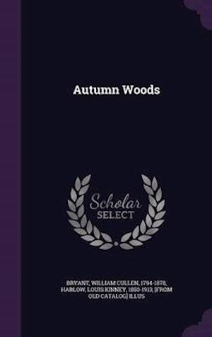 Autumn Woods af William Cullen 1794-1878 Bryant