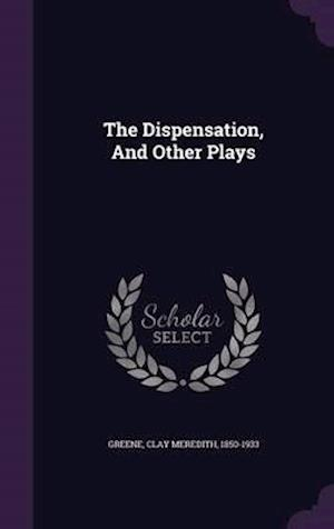 The Dispensation, and Other Plays af Clay Meredith 1850-1933 Greene