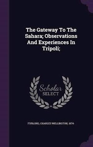 The Gateway to the Sahara; Observations and Experiences in Tripoli; af Charles Wellington 1874- Furlong