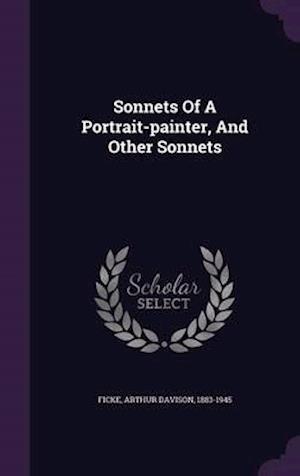 Sonnets of a Portrait-Painter, and Other Sonnets af Arthur Davison 1883-1945 Ficke