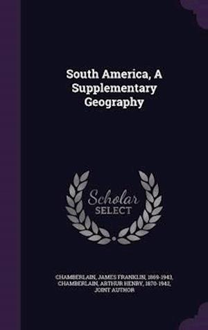 South America, a Supplementary Geography af James Franklin 1869-1943 Chamberlain