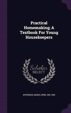 Practical Homemaking; A Textbook for Young Housekeepers af Mabel Hyde 1867-1955 Kittredge