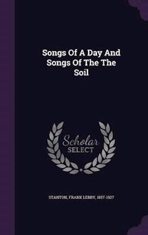 Songs of a Day and Songs of the the Soil af Frank Lebby 1857-1927 Stanton