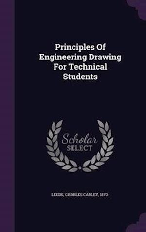 Principles of Engineering Drawing for Technical Students af Charles Carley 1870- Leeds