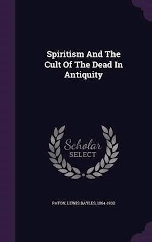 Spiritism and the Cult of the Dead in Antiquity af Lewis Bayles 1864-1932 Paton