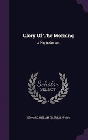 Glory of the Morning af William Ellery 1876-1944 Leonard