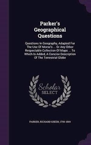Parker's Geographical Questions af Richard Green 1798-1869 Parker