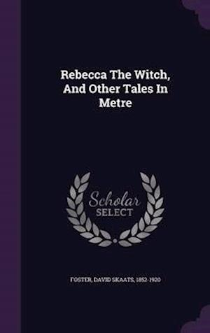 Rebecca the Witch, and Other Tales in Metre af David Skaats 1852-1920 Foster