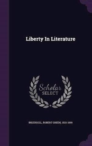 Liberty in Literature af Robert Green 1833-1899 Ingersoll