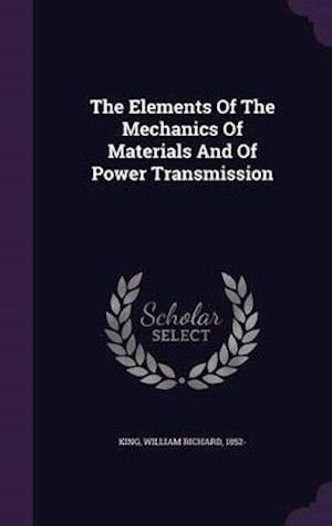 The Elements of the Mechanics of Materials and of Power Transmission af William Richard 1852- King