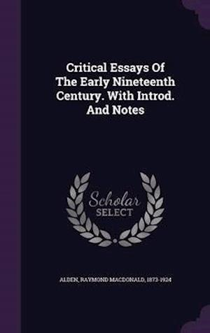 Critical Essays of the Early Nineteenth Century. with Introd. and Notes af Raymond MacDonald 1873-1924 Alden
