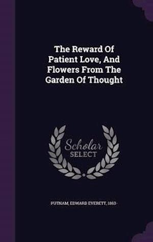 The Reward of Patient Love, and Flowers from the Garden of Thought af Edward Everett 1863- Putnam