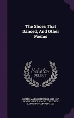 The Shoes That Danced, and Other Poems af Anna Hempstead 1875-1937 Branch