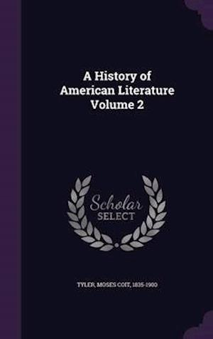 A History of American Literature Volume 2 af Moses Coit 1835-1900 Tyler